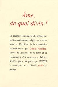 Gérard Arseguel - Ame, de quel divin ! - Une anthologie poétique automatique.