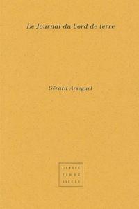 Gérard Arseguel - Le journal du bord de terre.