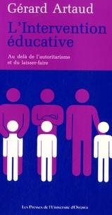 Gérard Artaud - L'intervention éducative - Au-delà de l'autoritarisme et du laisser-faire.