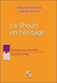 Gérard Athias et Déborah Waknine - La Shoah en héritage - Entretien aux frontières d'un état limite.