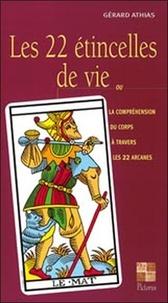 Gérard Athias - Les 22 étincelles de vie - Ou la compréhension du corps à travers les 22 arcanes.