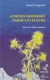 Gérard Augustin - Athènes dispersée parmi les fleurs.