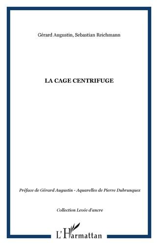 Gérard Augustin et Sebastian Reichmann - La Cage centrifuge.