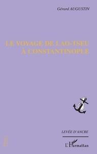 Gérard Augustin - Le voyage de Lao-Tseu à Constantinople.