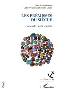 Gérard Augustin et Michel Cassir - Les prémisses du siècle - Poètes de Levée d'ancre.