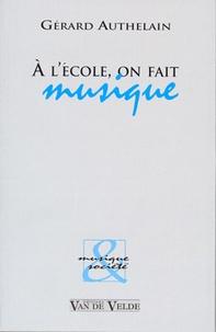Gérard Authelain - A l'école, on fait musique.