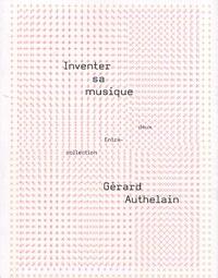 Gérard Authelain - Inventer sa musique.