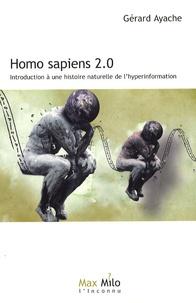 Gérard Ayache - Homo Sapiens 2.0 - Introduction à une histoire naturelle de l'hyperinformation.