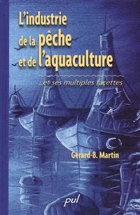 Gérard B. Martin - L'industrie de la pêche et de l'aquaculture... - Et ses multiples facettes.