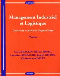 Management Industriel et Logistique- Concevoir et piloter la Supply Chain - Gérard Baglin |