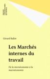 Gérard Ballot - Les marchés internes du travail - De la microéconomie à la macroéconomie.