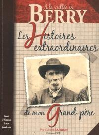 Gérard Bardon - Berry - Les histoires extraordinaires de mon grand-père.