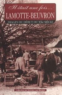 Gérard Bardon et Jacques Asselineau - Il était une fois Lamotte-Beuvron. Images du début du XXe siècle.