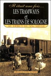 Gérard Bardon - Il était une fois... Tramways et trains de Sologne - Au début du XXe siècle.