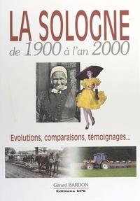 Gérard Bardon - La Sologne de 1900 à l'an 2000 : évolutions, comparaisons, témoignages....