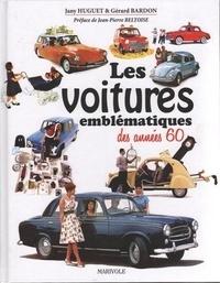 Gérard Bardon et Jany Huguet - Les voitures emblématiques des années 60.