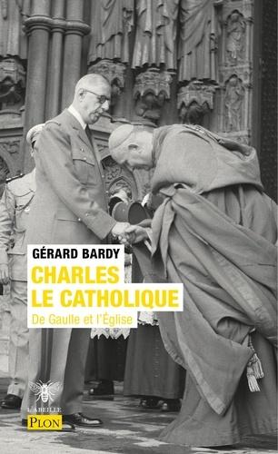 Charles le catholique. De Gaulle et l'Eglise