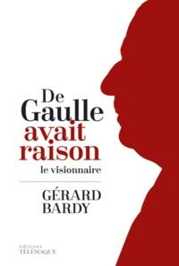 Gérard Bardy - De Gaulle avait raison - Le visionnaire.