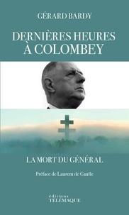Gérard Bardy - Dernières heures à Colombey - La mort du général.