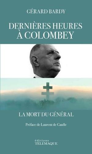 Dernières heures à Colombey. La mort du général