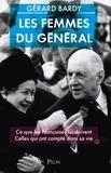 Gérard Bardy - Les femmes du Général - Ce que les Françaises lui doivent ; Celles qui ont compté dans sa vie.