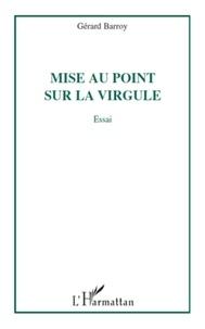 Gérard Barroy - Mise au point sur la virgule - Essai.