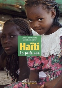 Gérard Barthélémy et Mimi Barthélemy - Haïti, la perle nue.