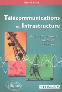 Télécommunications et infrastructure. Liaisons hertziennes, spatiales, optiques - Gérard Barué |