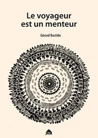 Gérard Bastide - Le voyageur est un menteur.