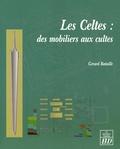 Gérard Bataille - Les Celtes : des mobiliers aux cultes.