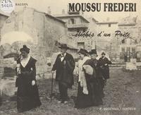 Gérard Baudin - Moussu Frederi ou Clichés d'un poète - Documents cartophiles et philatéliques extraits de la collection de l'auteur.