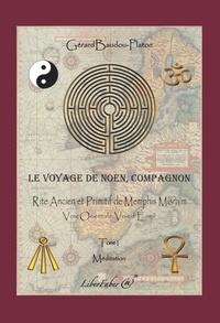 Gérard Baudou-Platon - Le voyage de Noen, compagnon - Tome 1, Rite Ancient et Primitif de Memphis Misraïm.