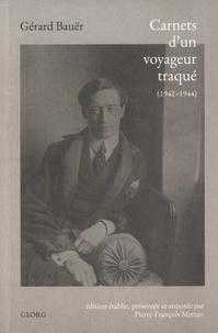 Gérard Bauer - Carnets d'un voyageur traqué - 1942-1944.