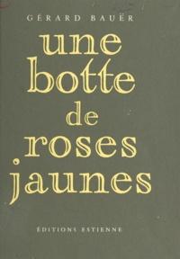 Gérard Bauer - Une botte de roses jaunes.