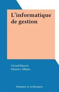 Gérard Bauvin et Maurice Allègre - L'informatique de gestion.
