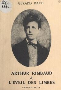 Gérard Bayo - Arthur Rimbaud et l'éveil des limbes.