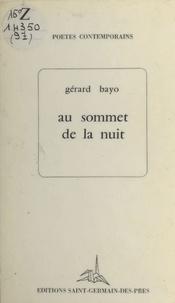 Gérard Bayo - Au sommet de la nuit.