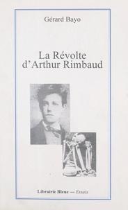 Gérard Bayo et  Les amis des Cahiers bleus - La révolte d'Arthur Rimbaud.