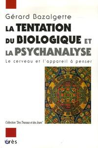 Gérard Bazalgette - La tentation du biologique et la psychanalyse - Le cerveau et l'appareil à penser.