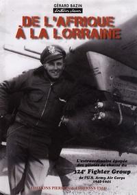 Gérard Bazin - De l'Afrique à la Lorraine - L'extraordinaire épopée des pilotes de chasse du 324e Fighter Group de l'US Army Air Corps (1942-1945).