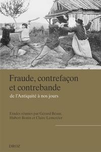 Gérard Béaur et Hubert Bonin - Fraude, contrefaçon et contrebande, de l'Antiquité à nos jours.