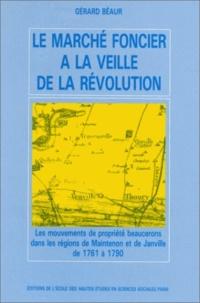 Gérard Béaur - Le marché foncier à la veille de la Révolution. - Les mouvements de propriété beaucerons dans les régions de Maintenon et de Janville de 1761 à 1790.
