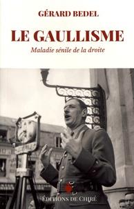 Gérard Bedel - Le gaullisme - Maladie sénile de la droite.