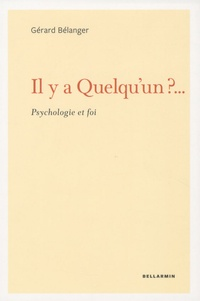 Gérard Bélanger - Il y a quelqu'un ?... - Psychologie et foi.