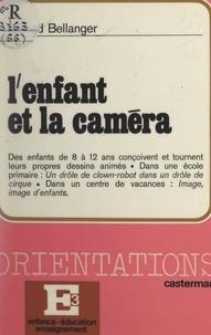 Gérard Bellanger et Joseph Majault - L'enfant et la caméra.