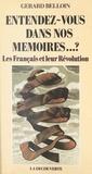 Gérard Belloin - Entendez-vous dans nos mémoires ? - Les Français et leur Révolution.