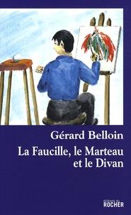 Gérard Belloin - La Faucille, le Marteau et le Divan.