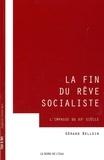 Gérard Belloin - La fin du rêve socialiste - La grande impasse du XXe siècle.