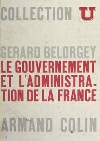 Gérard Bélorgey et François Gazier - Le gouvernement et l'administration de la France.