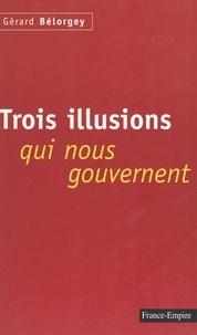 Gérard Bélorgey - Trois illusions qui nous gouvernent.